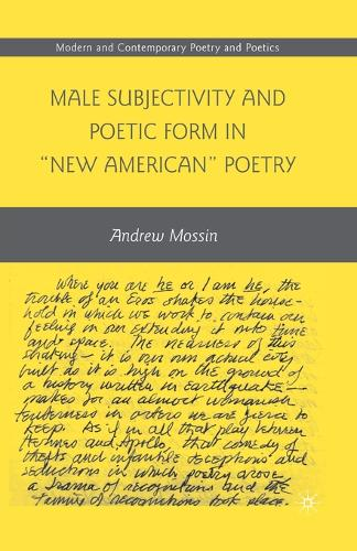"""Male Subjectivity and Poetic Form in """"New American"""" Poetry - Modern and Contemporary Poetry and Poetics (Paperback)"""