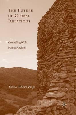 The Future of Global Relations: Crumbling Walls, Rising Regions (Paperback)