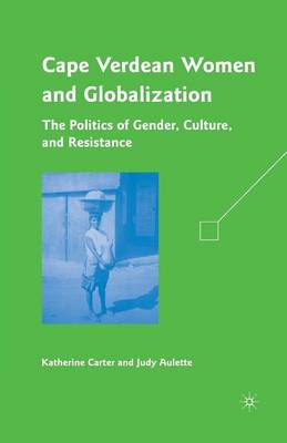 Cape Verdean Women and Globalization: The Politics of Gender, Culture, and Resistance (Paperback)