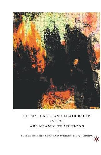 Crisis, Call, and Leadership in the Abrahamic Traditions (Paperback)