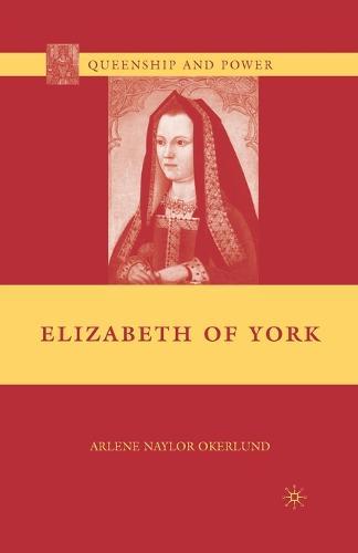 Elizabeth of York - Queenship and Power (Paperback)