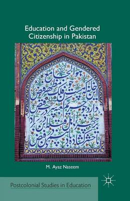 Education and Gendered Citizenship in Pakistan - Postcolonial Studies in Education (Paperback)