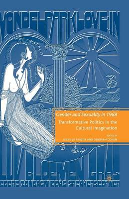 Gender and Sexuality in 1968: Transformative Politics in the Cultural Imagination (Paperback)