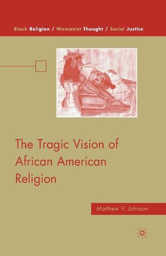 The Tragic Vision of African American Religion - Black Religion/Womanist Thought/Social Justice (Paperback)