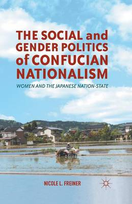 The Social and Gender Politics of Confucian Nationalism: Women and the Japanese Nation-State (Paperback)
