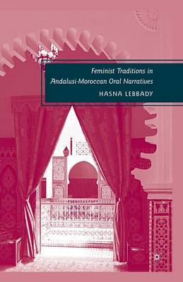 Feminist Traditions in Andalusi-Moroccan Oral Narratives (Paperback)