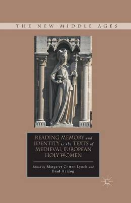 Reading Memory and Identity in the Texts of Medieval European Holy Women - The New Middle Ages (Paperback)