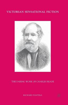 Victorian Sensational Fiction: The Daring Work of Charles Reade (Paperback)
