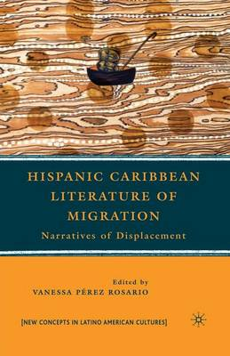 Hispanic Caribbean Literature of Migration: Narratives of Displacement - New Directions in Latino American Cultures (Paperback)