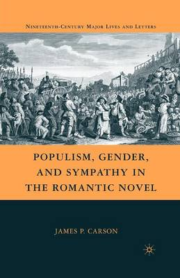 Populism, Gender, and Sympathy in the Romantic Novel - Nineteenth-Century Major Lives and Letters (Paperback)