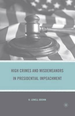 High Crimes and Misdemeanors in Presidential Impeachment (Paperback)
