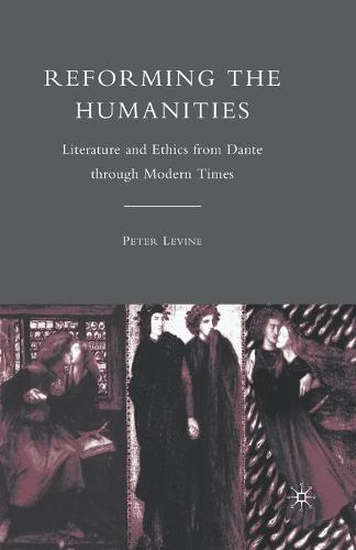Reforming the Humanities: Literature and Ethics from Dante through Modern Times (Paperback)