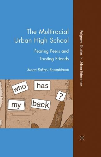 The Multiracial Urban High School: Fearing Peers and Trusting Friends - Palgrave Studies in Urban Education (Paperback)