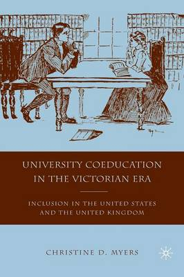 University Coeducation in the Victorian Era: Inclusion in the United States and the United Kingdom (Paperback)