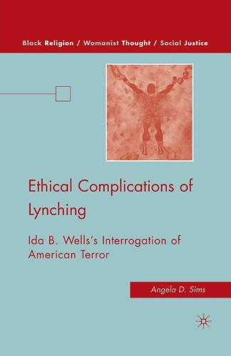 Ethical Complications of Lynching: Ida B. Wells's Interrogation of American Terror - Black Religion/Womanist Thought/Social Justice (Paperback)