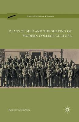 Deans of Men and the Shaping of Modern College Culture - Higher Education and Society (Paperback)