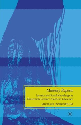 Minority Reports: Identity and Social Knowledge in Nineteenth-Century American Literature - Future of Minority Studies (Paperback)