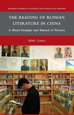 The Reading of Russian Literature in China: A Moral Example and Manual of Practice - Palgrave Studies in Cultural and Intellectual History (Paperback)