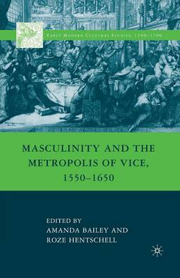Masculinity and the Metropolis of Vice, 1550-1650 - Early Modern Cultural Studies 1500-1700 (Paperback)