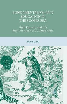 Fundamentalism and Education in the Scopes Era: God, Darwin, and the Roots of America's Culture Wars (Paperback)