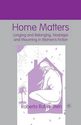 Home Matters: Longing and Belonging, Nostalgia and Mourning in Women's Fiction (Paperback)