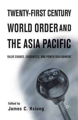 Twenty-First Century World Order and the Asia Pacific: Value Change, Exigencies, and Power Realignment (Paperback)