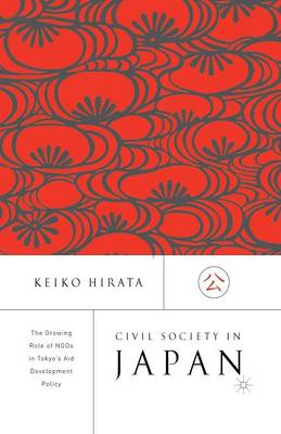 Civil Society in Japan: The Growing Role of NGO's in Tokyo's Aid and Development Policy (Paperback)