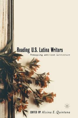 Reading U.S. Latina Writers: Remapping American Literature (Paperback)