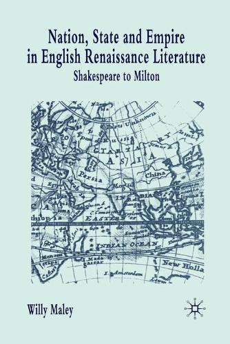 Nation, State and Empire in English Renaissance Literature: Shakespeare to Milton (Paperback)