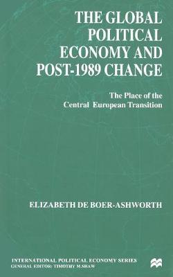 The Global Political Economy and Post-1989 Change: The Place of the Central European Transition - International Political Economy Series (Paperback)