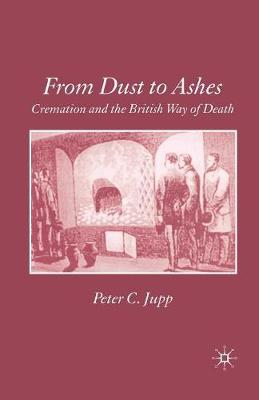 From Dust to Ashes: Cremation and the British Way of Death (Paperback)
