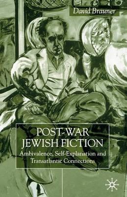 Post-War Jewish Fiction: Ambivalence, Self Explanation and Transatlantic Connections (Paperback)