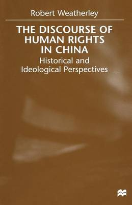 The Discourse of Human Rights in China: Historical and Ideological Perspectives (Paperback)