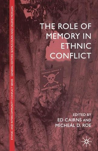 The Role of Memory in Ethnic Conflict - Ethnic and Intercommunity Conflict (Paperback)