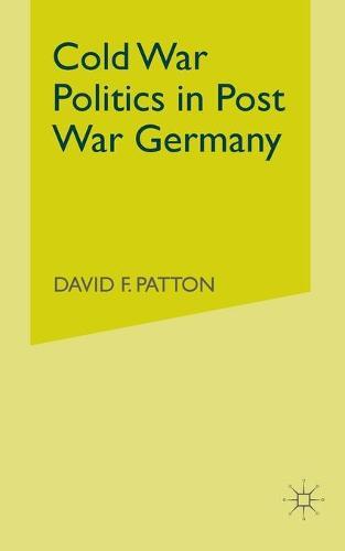 Cold War Politics in Post War Germany (Paperback)