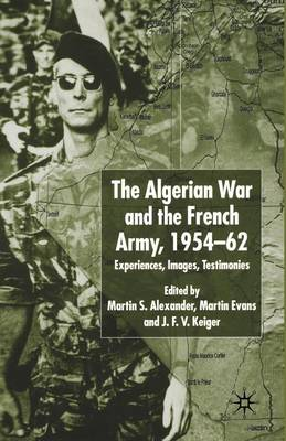 Algerian War and the French Army, 1954-62: Experiences, Images, Testimonies (Paperback)