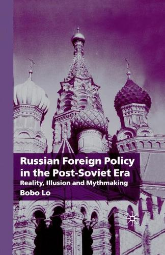 Russian Foreign Policy in the Post-Soviet Era: Reality, Illusion and Mythmaking (Paperback)