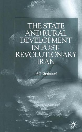 State and Rural Development in the Post-Revolutionary Iran (Paperback)