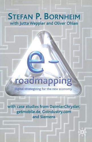E-Roadmapping: Digital Strategising for the New Economy (Paperback)
