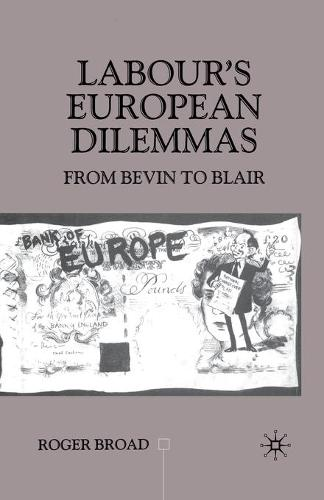 Labour's European Dilemmas: From Bevin to Blair - Contemporary History in Context (Paperback)