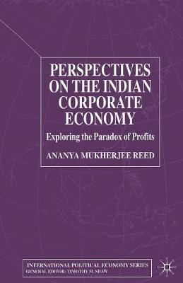 Perspectives on the Indian Corporate Economy: Exploring the Paradox of Profits - International Political Economy Series (Paperback)