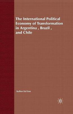 The International Political Economy of Transformation in Argentina, Brazil and Chile Since 1960 - International Political Economy Series (Paperback)
