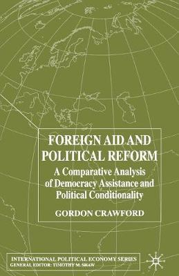 Foreign Aid and Political Reform: A Comparative Analysis of Democracy Assistance and Political Conditionality - International Political Economy Series (Paperback)