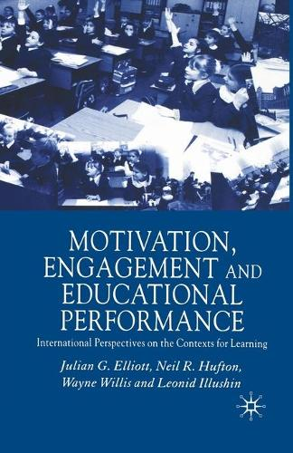 Motivation, Engagement and Educational Performance: International Perspectives on the Contexts for Learning (Paperback)