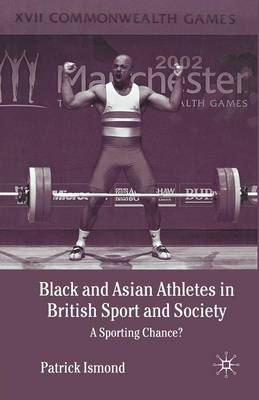 Black and Asian Athletes in British Sport and Society: A Sporting Chance? (Paperback)