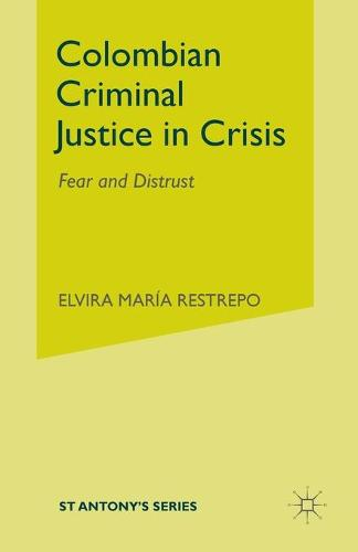 Colombian Criminal Justice in Crisis: Fear and Distrust - St Antony's Series (Paperback)