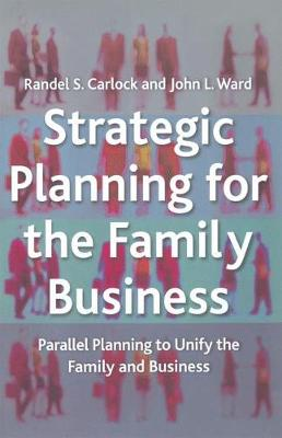 Strategic Planning for The Family Business: Parallel Planning to Unify the Family and Business - A Family Business Publication (Paperback)