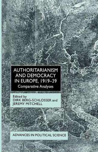 Authoritarianism and Democracy in Europe, 1919-39: Comparative Analyses - Advances in Political Science (Paperback)