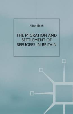 The Migration and Settlement of Refugees in Britain (Paperback)