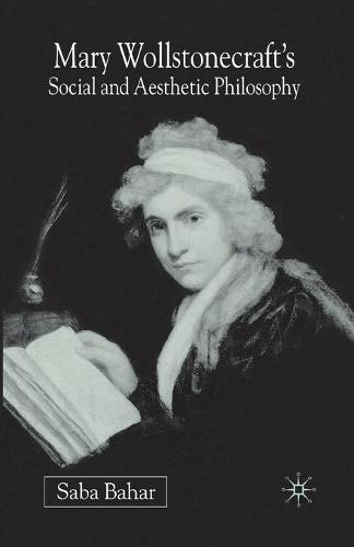 Mary Wollstonecraft's Social and Aesthetic Philosophy: An Eve to Please Me (Paperback)